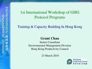1st International Workshop of GHG Protocol Programs  Training  Capacity Building In Hong Kong  Grant Chau Senior Consult