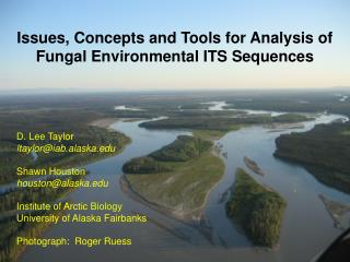 Issues, Concepts and Tools for Analysis of Fungal Environmental ITS Sequences D. Lee  Taylor