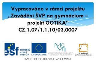 Vypracov�no v r�mci projektu  �Zav�d?n� �VP na gymn�zium � projekt GOTIKA� CZ.1.07/1.1.10/03.0007