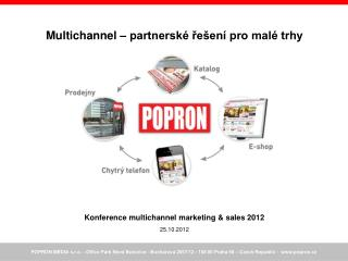 Multichannel � partnersk� ?e�en� pro mal� trhy Konference multichannel marketing & sales 2012