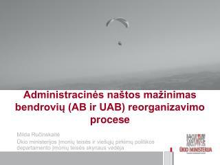 Administracinės naštos mažinimas bendrovių (AB ir UAB) reorganizavimo procese