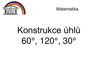 Konstrukce úhlů  60°, 120°, 30°