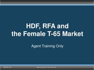 HDF, RFA and  the Female T-65 Market Agent Training Only