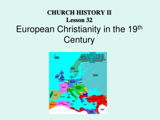 CHURCH HISTORY II  Lesson 32 European Christianity in the 19 th  Century
