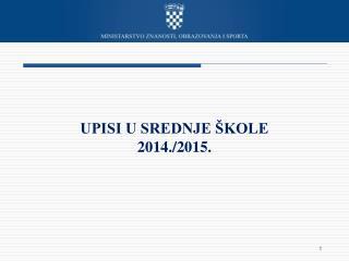 UPISI U SREDNJE ŠKOLE 2014./2015.