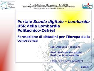 """Isp. Augusto Tarantini Prof. Stefano Marzocchi Prof. Luciano Vecchio ( GRS """"ICT nelle scuole"""")"""