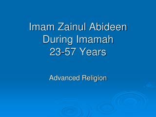 Imam Zainul Abideen During Imamah 23-57 Years