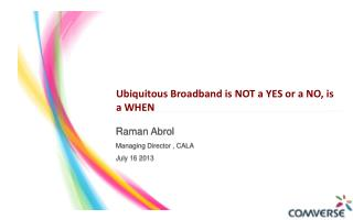 Ubiquitous  Broadband is NOT a YES or a NO, is a WHEN