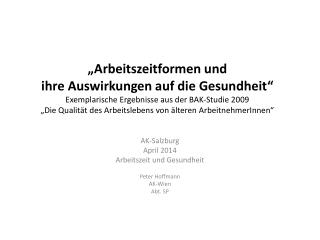AK-Salzburg April 2014 Arbeitszeit und Gesundheit Peter Hoffmann AK-Wien Abt. SP