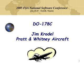 DO-178C Jim Krodel Pratt & Whitney Aircraft