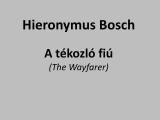 Hieronymus  Bosch  A tékozló fiú (The  Wayfarer )