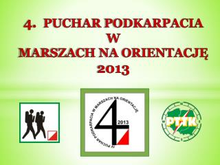 4 .   PUCHAR  PODKARPACIA  W  MARSZACH NA ORIENTACJĘ  2013