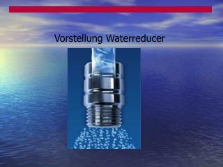 Vorstellung Waterreducer