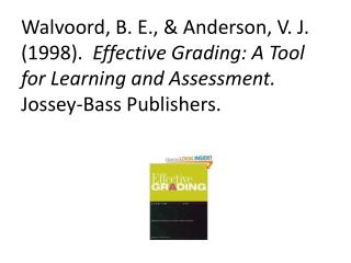 Walvoord, B. E.,  Anderson, V. J. 1998.  Effective Grading: A Tool for Learning and Assessment.  Jossey-Bass Publishers.