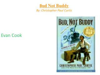 B ud Not Buddy By: Christopher Paul Curtis
