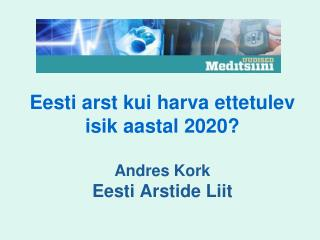Eesti arst kui harva ettetulev isik aastal 2020? Andres Kork Eesti Arstide Liit