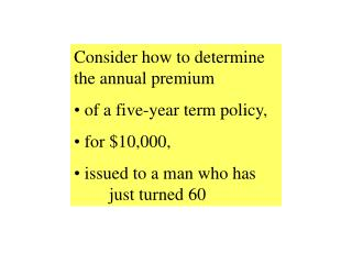 Consider how to determine the annual premium   of a five-year term policy,   for $10,000,