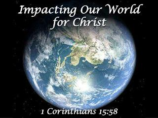 Impacting Our World  for Christ