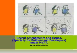 Recent Amendments and Issues. (Specially for Builders  and  Developers) u nder MVAT.