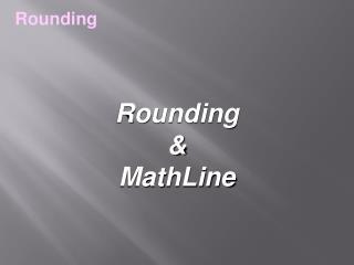 Rounding  & MathLine