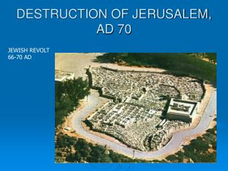 DESTRUCTION OF JERUSALEM,  AD 70