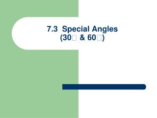 7.3  Special Angles (30  & 60)