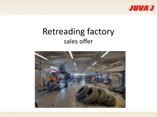 Retreading factory                       sales offer