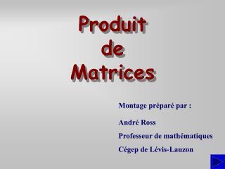 Produit  de Matrices