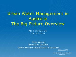 Urban Water Management in Australia  The Big Picture Overview ACCC Conference 30 July 2010