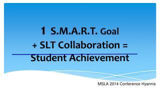 1   S.M.A.R.T.  Goal + SLT Collaboration  =   Student Achievement