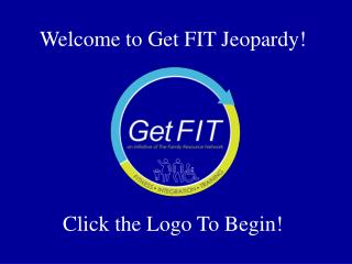 Welcome to Get FIT Jeopardy!