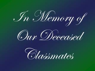In Memory of  Our Deceased Classmates