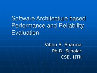 Software Architecture based Performance and Reliability Evaluation