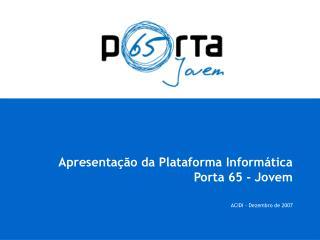 Apresentação da Plataforma Informática Porta 65 - Jovem