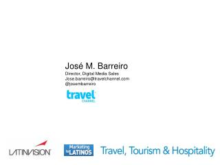 José M. Barreiro Director, Digital Media Sales Jose.barreiro@travelchannel @josembarreiro