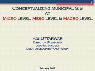 Conceptualizing Municipal GIS  At Micro  level,  Meso level &  Macro  level.