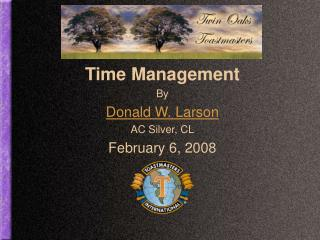 Time Management By Donald W. Larson AC Silver, CL February 6, 2008