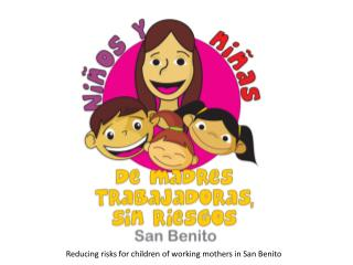 Reducing risks for children of working mothers in San Benito