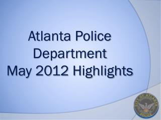 Atlanta Police Department May 2012 Highlights