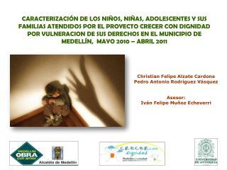 Christian Felipe Alzate Cardona Pedro Antonio Rodr�guez V�squez Asesor: