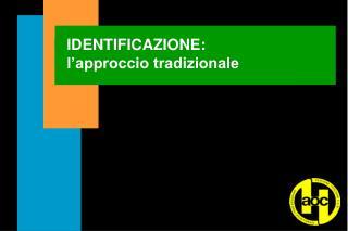 IDENTIFICAZIONE: l'approccio tradizionale