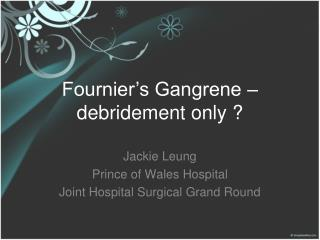 Fournier�s Gangrene � debridement only ?