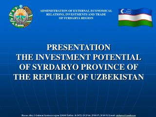 PRESENTATION THE  INVESTMENT POTENTIAL OF SYRDARY O PROVINCE  OF THE REPUBLIC OF UZBEKISTAN