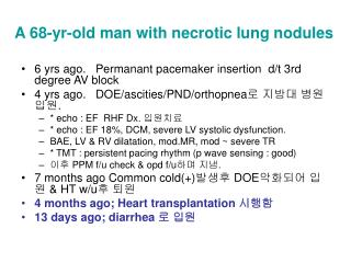 A 68-yr-old man with necrotic lung nodules