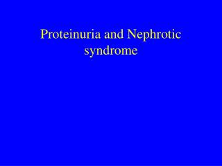 Proteinuria and Nephrotic syndrome