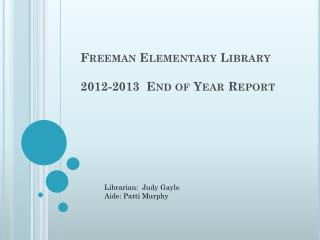 Freeman Elementary Library 2012-2013  End of Year Report