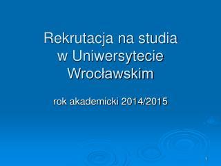 Rekrutacja na studia  w Uniwersytecie Wrocławskim