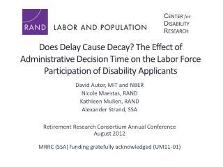 David Autor, MIT and NBER Nicole Maestas, RAND Kathleen Mullen, RAND Alexander Strand, SSA