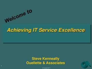 Achieving IT Service Excellence Steve Kenneally Ouellette & Associates