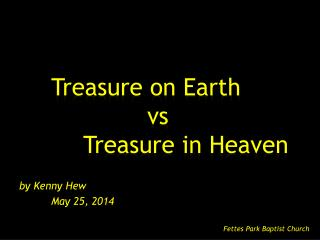 Treasure on Earth vs 		Treasure in Heaven